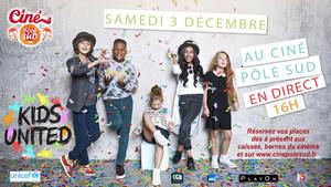 Le concert de Kids United en direct dans votre Cin� P�le Sud Samedi 3 D�cembre � 16h00