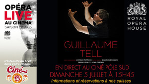 GUILLAUME TELL en direct du Royal Opera House au Cin� P�le Sud Dimanche 5 Juillet � 15h45