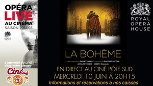 LA BOHEME en direct du Royal Opera House au Cin� P�le Sud Mercredi 10 Juin � 20h15