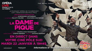 Opéra La Dame de Pique de Tchaïkovski en direct du Royal Opera House au Ciné Pôle Sud Mardi 22 Janvier à 19h45