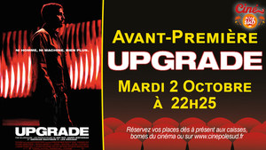 Avant-Première Upgrade Mardi 2 Octobre à 22h25